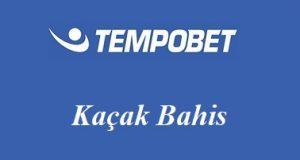 Tempobet Kaçak Bahis