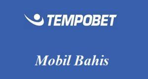 Tempobet Mobil Bahis